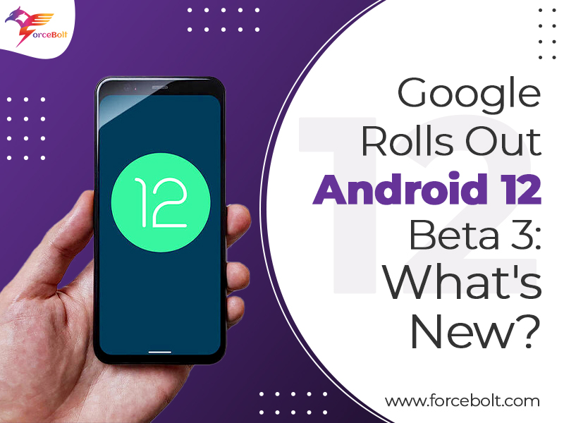 Google Rolls Out Android 12 Beta 3: What's New?